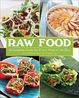 Raw food she likes to read i picked up raw food a complete guide to every meal of the day by erica palmcratz and irmela lilja after a few interns and i purchased this book for a forumfinder Choice Image